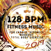 128 BPM Fitness Music 2019: For Cardio, Aerobics, Workout, Total Body Exercise - Various Artists