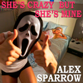 She's Crazy but She's Mine - Alex Sparrow