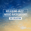 Jazz Music Collection Zone - Relaxing Jazz Music Background: 2017 Collection – The Best Soft and Calm Instrumental Melodies artwork