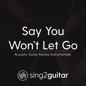 Say You Won't Let Go (Originally Performed by James Arthur) [Acoustic Guitar Karaoke]