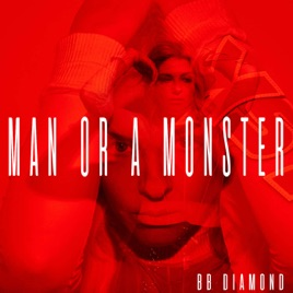 BB Diamond – Man or a Monster (Radio Edit) – Single [iTunes Plus M4A] | iplusall.4fullz.com