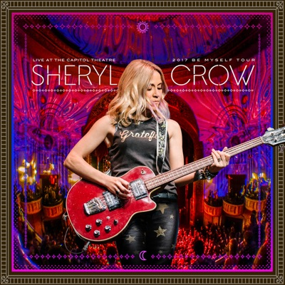 Live at the Capitol Theatre - 2017 Be Myself Tour - Sheryl Crow