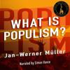 What Is Populism? (Unabridged) - Jan-Werner Müller