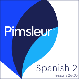 Pimsleur Spanish Level 2 Lessons 26-30: Learn to Speak and Understand Spanish with Pimsleur Language Programs audiobook