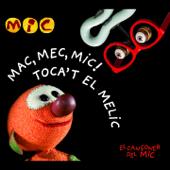 MAC, MEC, MIC! TOCA'T EL MELIC (El Cançoner del Mic)