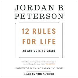 12 Rules for Life: An Antidote to Chaos (Unabridged) - Jordan B. Peterson & Norman Doidge, M.D. - foreword mp3 download
