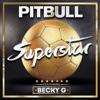 Pitbull feat. Becky G - Superstar