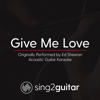 Give Me Love (Originally Performed by Ed Sheeran) [Acoustic Guitar Karaoke] - Sing2Guitar