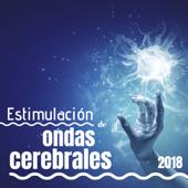 Estimulación de Ondas Cerebrales 2018 - Canciones Perfectas Estimulación Cerebral, Activación Ondas y Dormir Bien