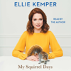 Ellie Kemper - My Squirrel Days (Unabridged)  artwork