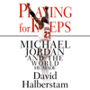 David Halberstam - Playing for Keeps: Michael Jordan and the World He Made (Unabridged)  artwork