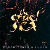 The Cruel Sea - Like I Like It - Where There's Smoke