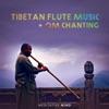 Tibetan Flute Music Om Chanting