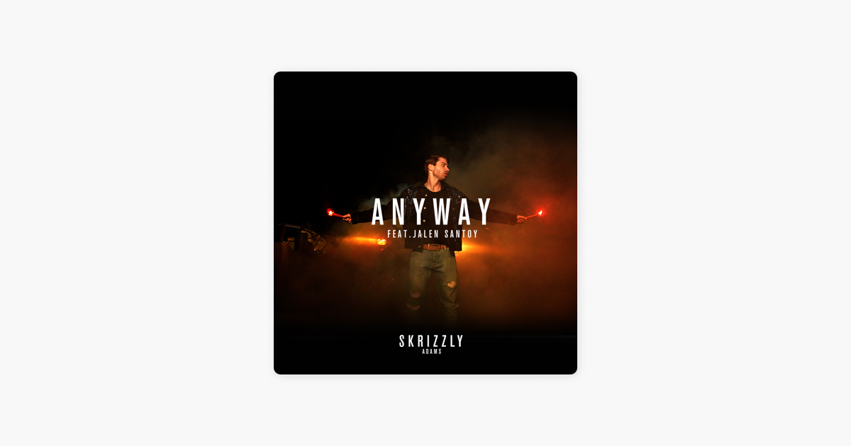 anyway feat jalen santoy single by skrizzly adams on apple music