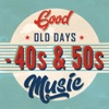 Good Old Days - 40s & 50s Music
