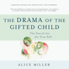 The Drama of the Gifted Child: The Search for the True Self (Unabridged) - Alice Miller