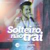 Solteiro Não Trai - Ao Vivo by Gustavo Mioto iTunes Track 1
