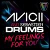My Feelings for You, Avicii & Sebastien Drums