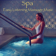 Spa Easy Listening Massage Music – Soothing Chillout for Massage Room & Great Body and Mind Relaxation - Pure Massage Music Oasis