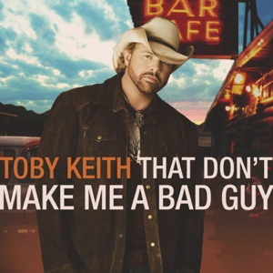 Toby Keith - That Don't Make Me a Bad Guy - Line Dance Music
