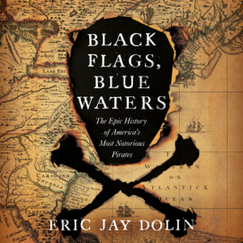 Black Flags, Blue Waters: The Epic History of America's Most Notorious Pirates (Unabridged) audiobook