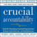 Kerry Patterson, Joseph Grenny, Al Switzler, David Maxfield & Ron McMillan - Crucial Accountability: Tools for Resolving Violated Expectations, Broken Commitments, and Bad Behavior, Second Edition