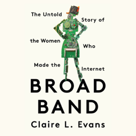 Broad Band: The Untold Story of the Women Who Made the Internet (Unabridged) audiobook