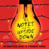 Guy Adams - Notes from the Upside Down: An Unofficial Guide to Stranger Things (Unabridged)  artwork