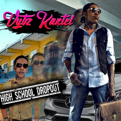 High School Dropout - Single - Vybz Kartel