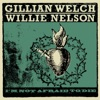 I'm Not Afraid to Die - Single, Gillian Welch & Willie Nelson