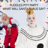 What Will Santa Claus Say? - Puddles Pity Party