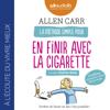 La Méthode simple pour en finir avec la cigarette : Arrêter de fumer en fait c'est possible ! - Allen Carr
