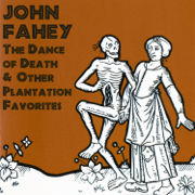 The Dance of Death & Other Plantation Favorites (Remastered) - John Fahey