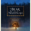 Katherine Arden - The Bear and the Nightingale: A Novel (Unabridged)  artwork