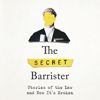 The Secret Barrister (Unabridged) - The Secret Barrister