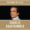 Charles Krauthammer & Daniel Krauthammer - The Point of It All: A Lifetime of Great Loves and Endeavors (Unabridged)  artwork