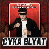 Cyka Blyat - DJ Blyatman & Russian Village Boys
