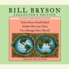 Bill Bryson - Bill Bryson Collector's Edition: Notes from a Small Island, Neither Here Nor There, and I'm a Stranger Here Myself (Abridged)  artwork