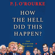 P. J. O'Rourke - How the Hell Did This Happen?: The Election of 2016 (Unabridged)
