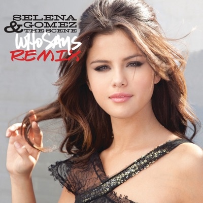 Who Says (Remix) - Single - Selena Gomez & The Scene