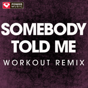 Somebody Told Me (Extended Workout Remix) - Power Music Workout - Power Music Workout