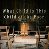 What Child Is This / Child of the Poor - The Hound + The Fox