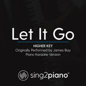 Let It Go (Higher Key) Originally Performed by James Bay] [Piano Karaoke Version]