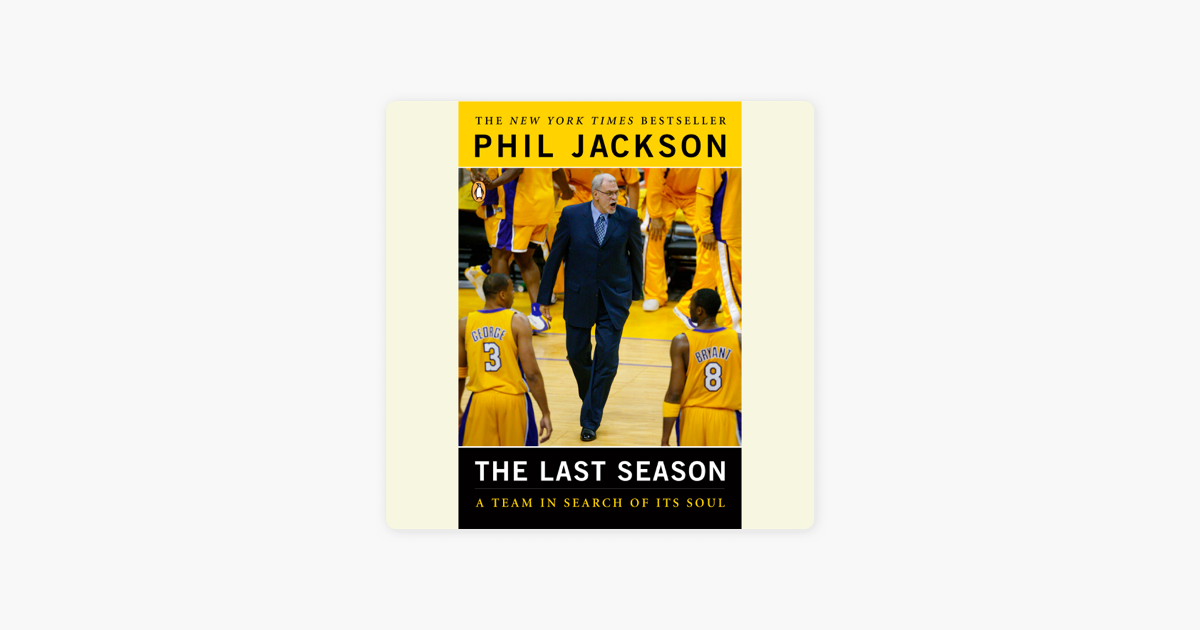 The Last Season: A Team in Search of Its Soul (Unabridged) - Phil Jackson