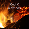 In the Fog - Cool K