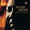 Can't Get No Grindin', Muddy Waters