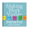 Dominica DeGrandis - Making Work Visible: Exposing Time Theft to Optimize Work & flow (Unabridged) artwork