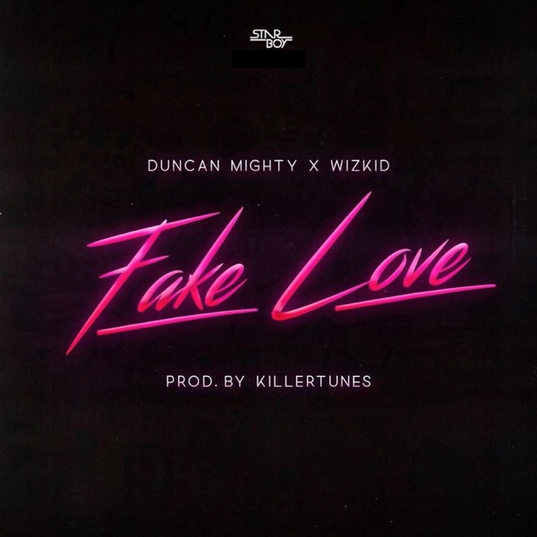 Fake Love (feat. Duncan Mighty & WizKid) - Single