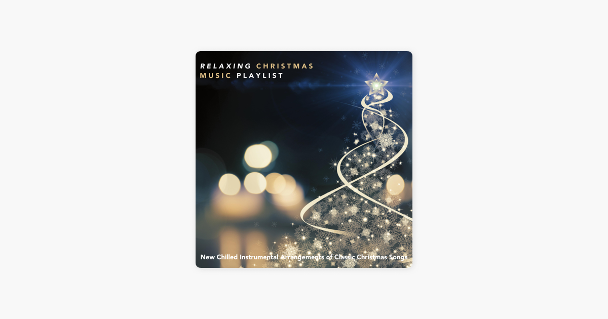 Relaxing Christmas Music Playlist: New Chilled Instrumental Arrangements  of Classic Christmas Songs by Various Artists