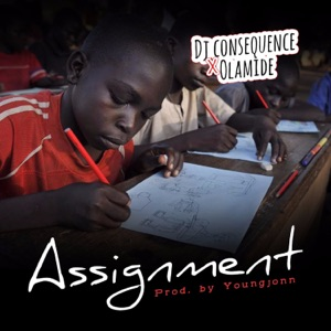 Dj Consequence & Olamide - Assignment